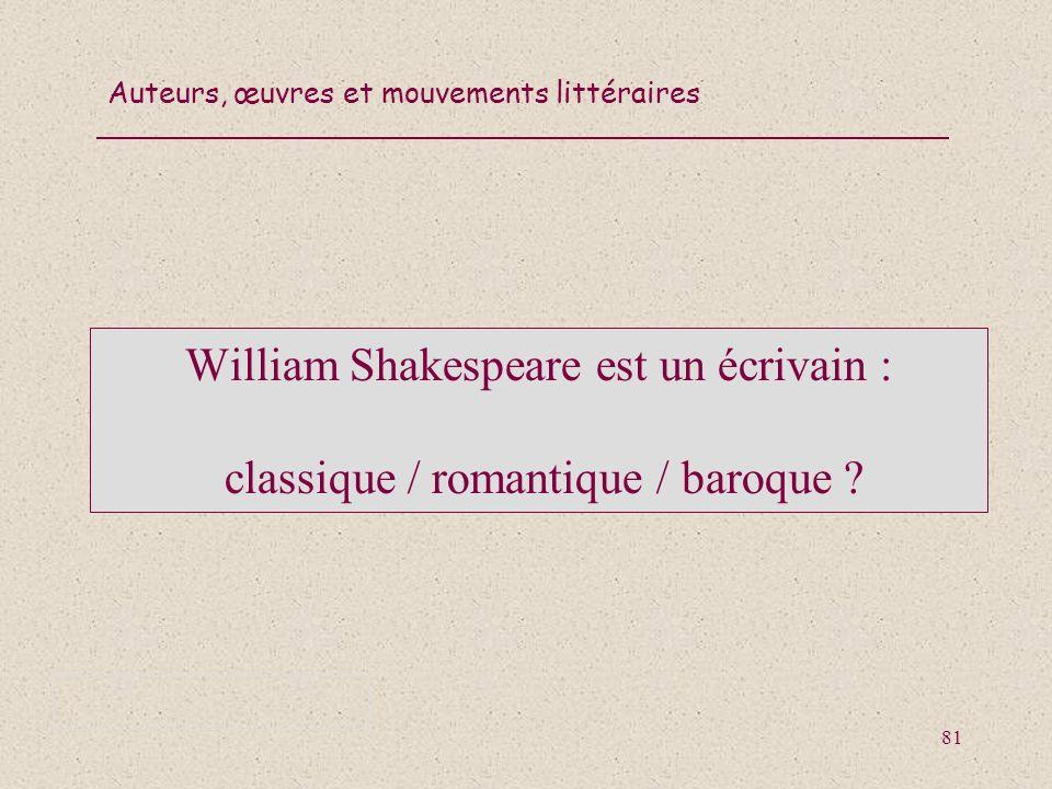 William Shakespeare est un écrivain : classique / romantique / baroque