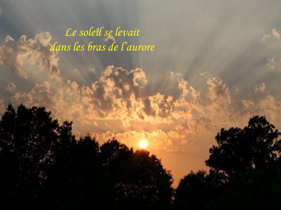 Le soleil se levait dans les bras de l'aurore