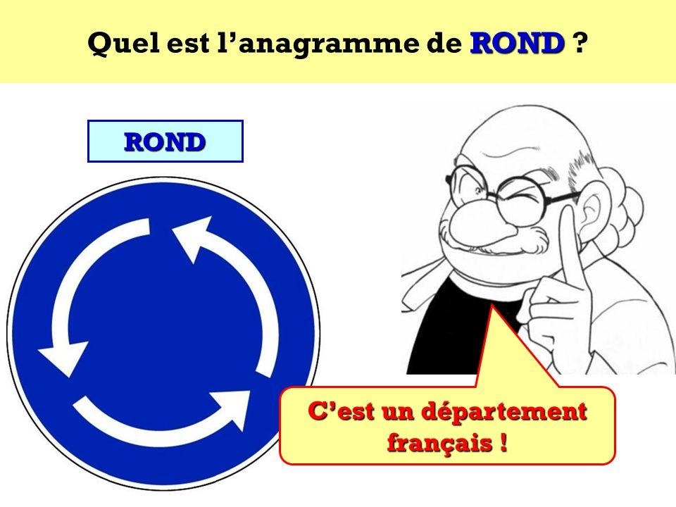 Quel est l'anagramme de ROND C'est un département français !