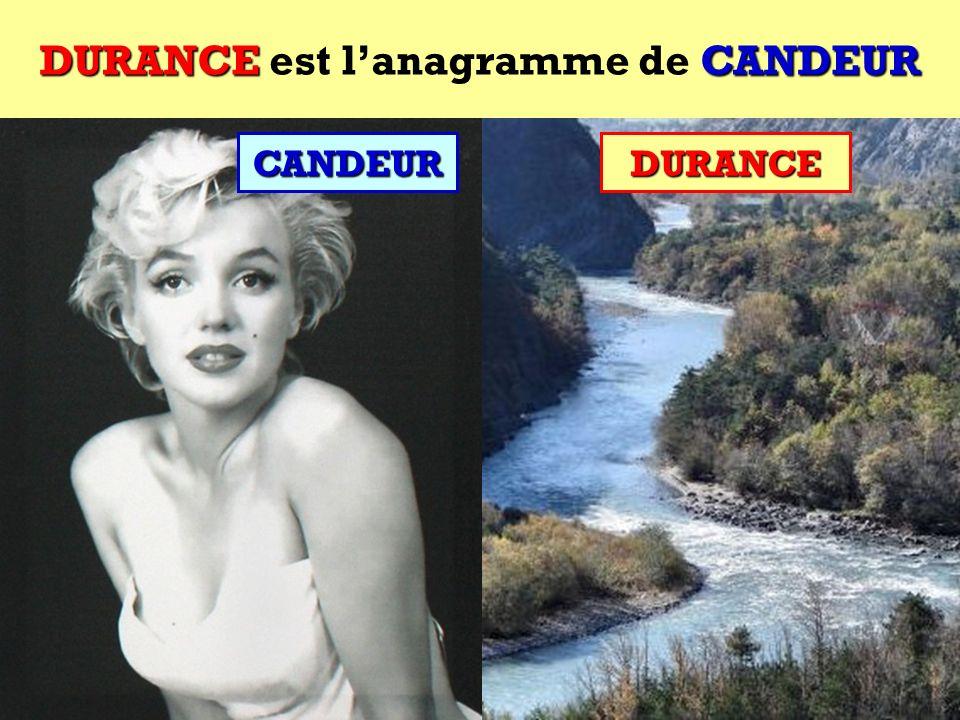 DURANCE est l'anagramme de CANDEUR