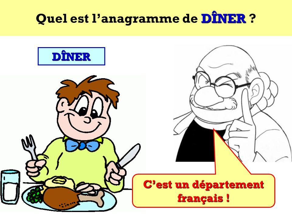 Quel est l'anagramme de DÎNER C'est un département français !