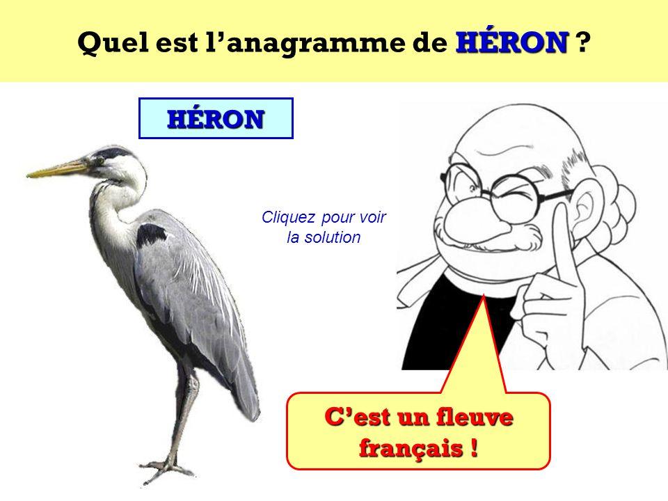Quel est l'anagramme de HÉRON C'est un fleuve français !