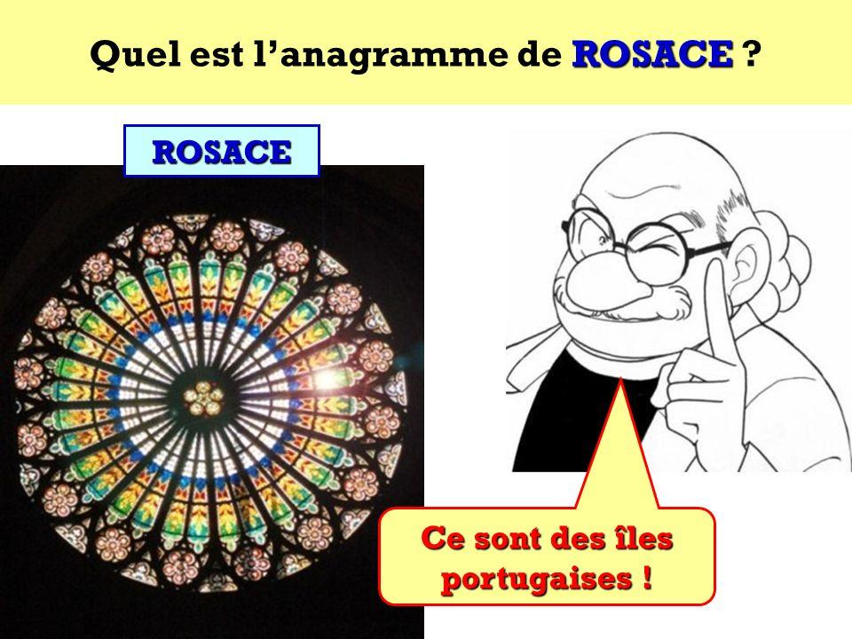 Quel est l'anagramme de ROSACE Ce sont des îles portugaises !