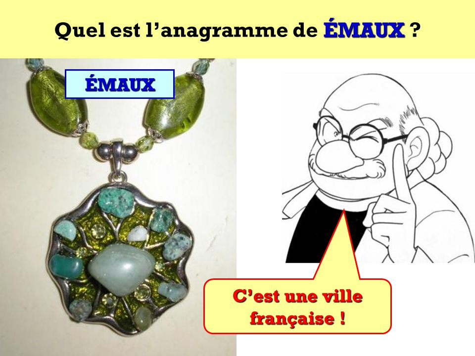 Quel est l'anagramme de ÉMAUX C'est une ville française !