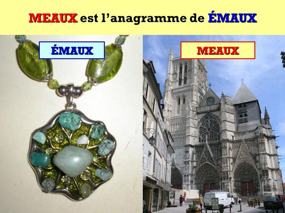 MEAUX est l'anagramme de ÉMAUX