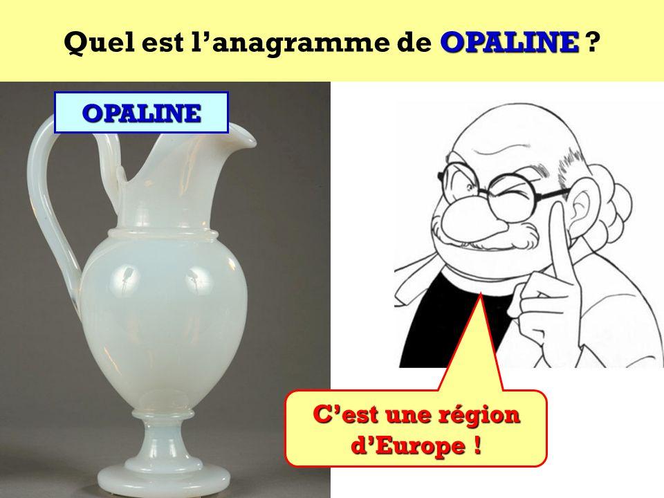 Quel est l'anagramme de OPALINE C'est une région d'Europe !