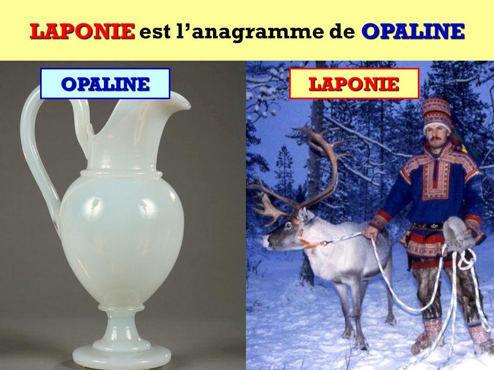 LAPONIE est l'anagramme de OPALINE