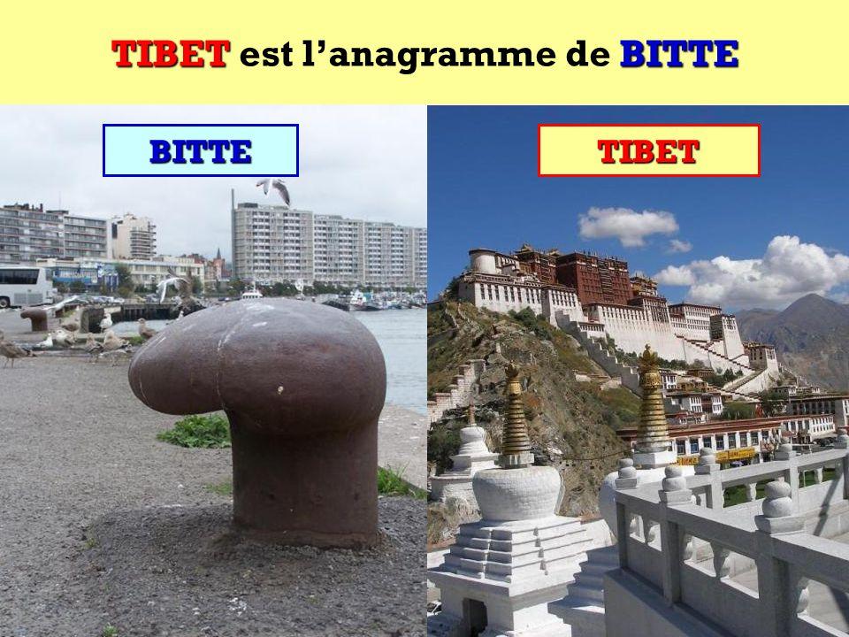 TIBET est l'anagramme de BITTE