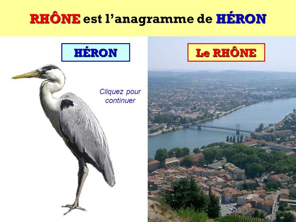 RHÔNE est l'anagramme de HÉRON