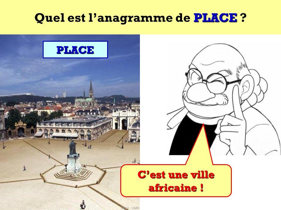 Quel est l'anagramme de PLACE C'est une ville africaine !