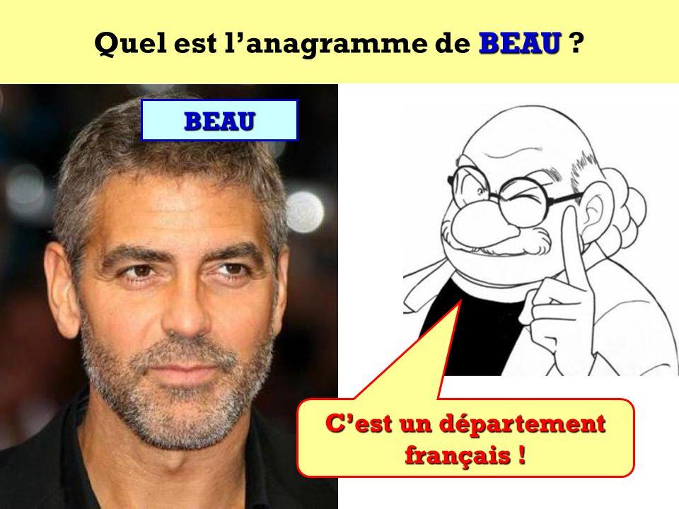 Quel est l'anagramme de BEAU C'est un département français !