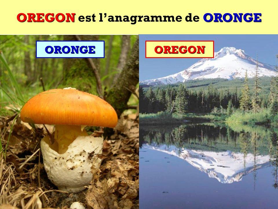 OREGON est l'anagramme de ORONGE