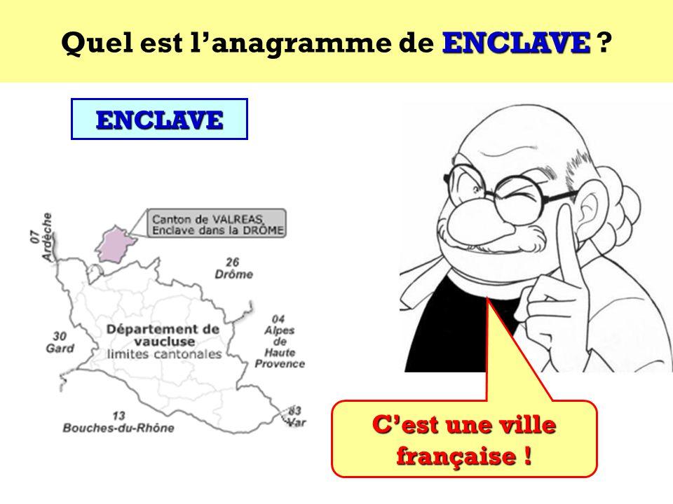 Quel est l'anagramme de ENCLAVE C'est une ville française !