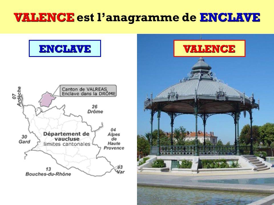 VALENCE est l'anagramme de ENCLAVE