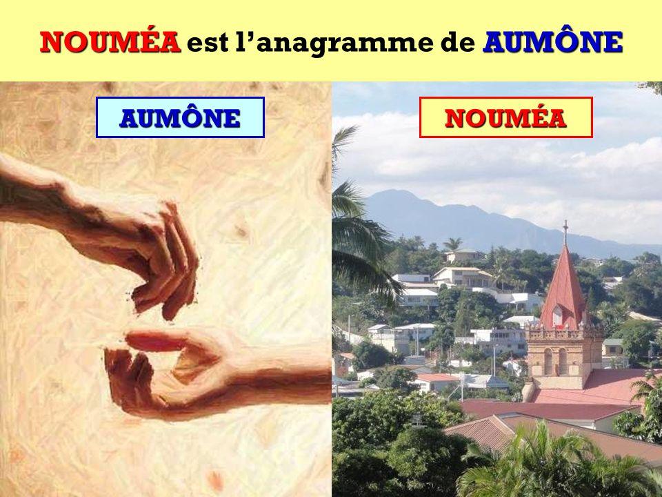 NOUMÉA est l'anagramme de AUMÔNE