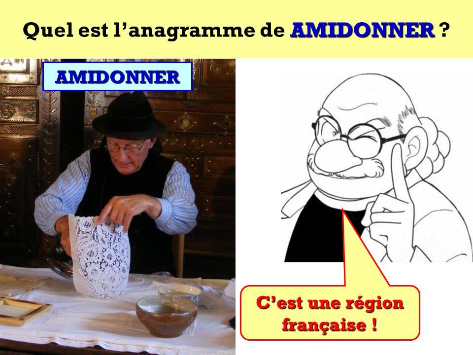 Quel est l'anagramme de AMIDONNER C'est une région française !