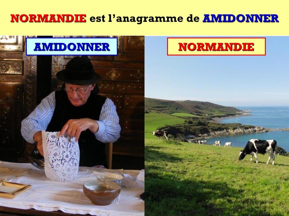 NORMANDIE est l'anagramme de AMIDONNER