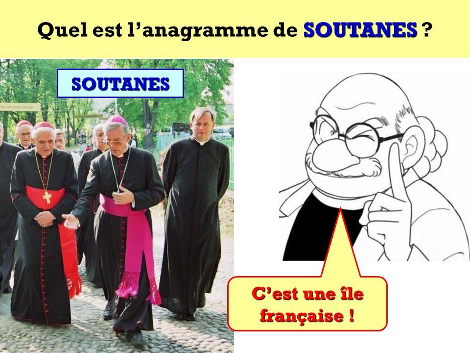 Quel est l'anagramme de SOUTANES C'est une île française !