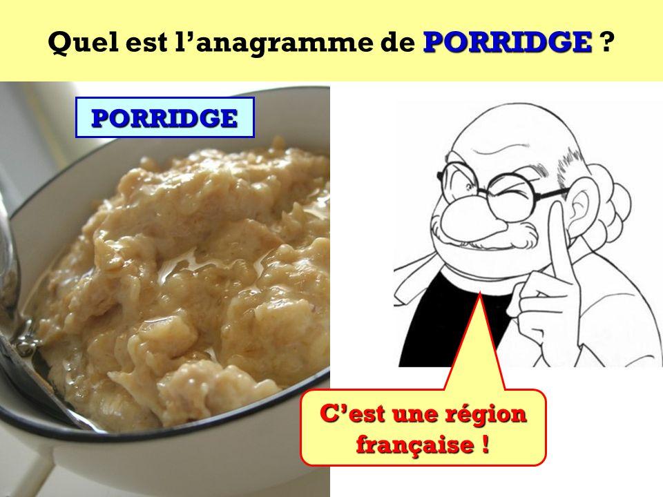 Quel est l'anagramme de PORRIDGE C'est une région française !
