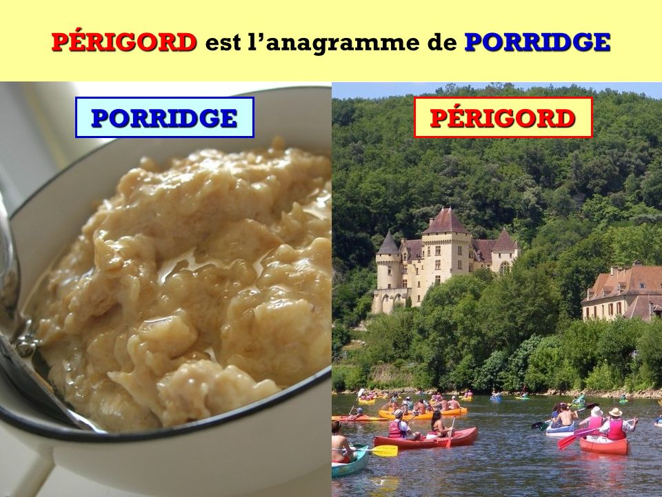 PÉRIGORD est l'anagramme de PORRIDGE