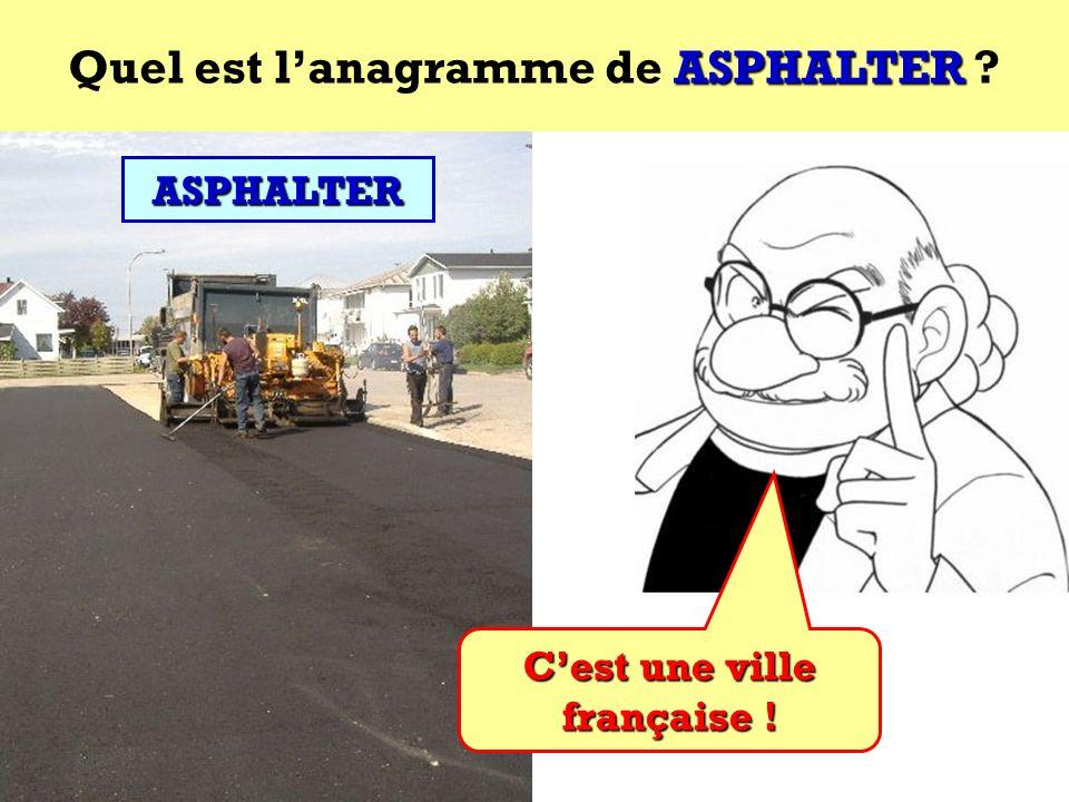 Quel est l'anagramme de ASPHALTER C'est une ville française !