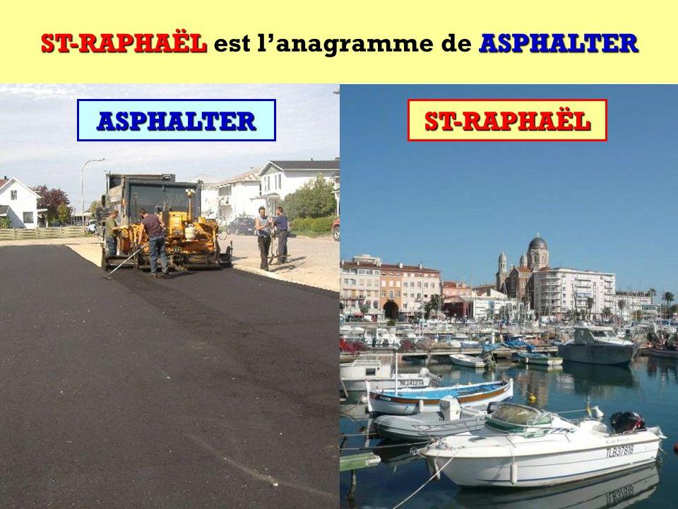 ST-RAPHAËL est l'anagramme de ASPHALTER