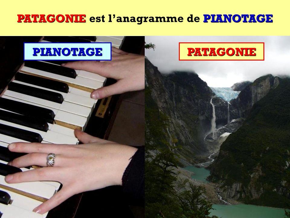 PATAGONIE est l'anagramme de PIANOTAGE