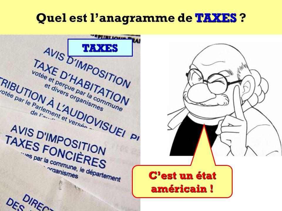 Quel est l'anagramme de TAXES C'est un état américain !