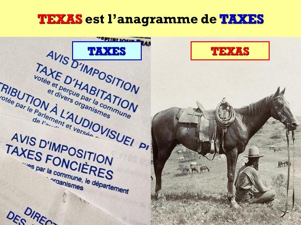 TEXAS est l'anagramme de TAXES