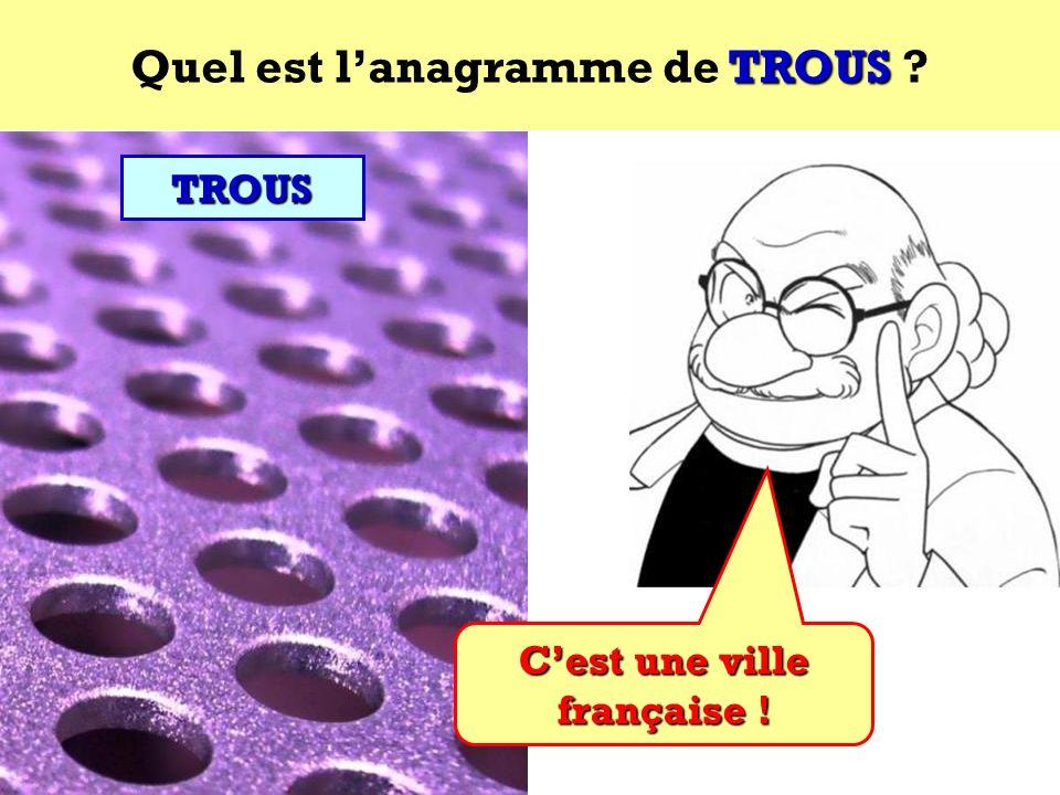 Quel est l'anagramme de TROUS C'est une ville française !