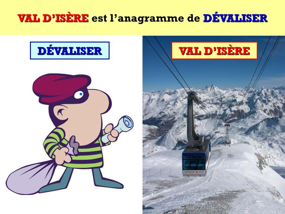 VAL D'ISÈRE est l'anagramme de DÉVALISER