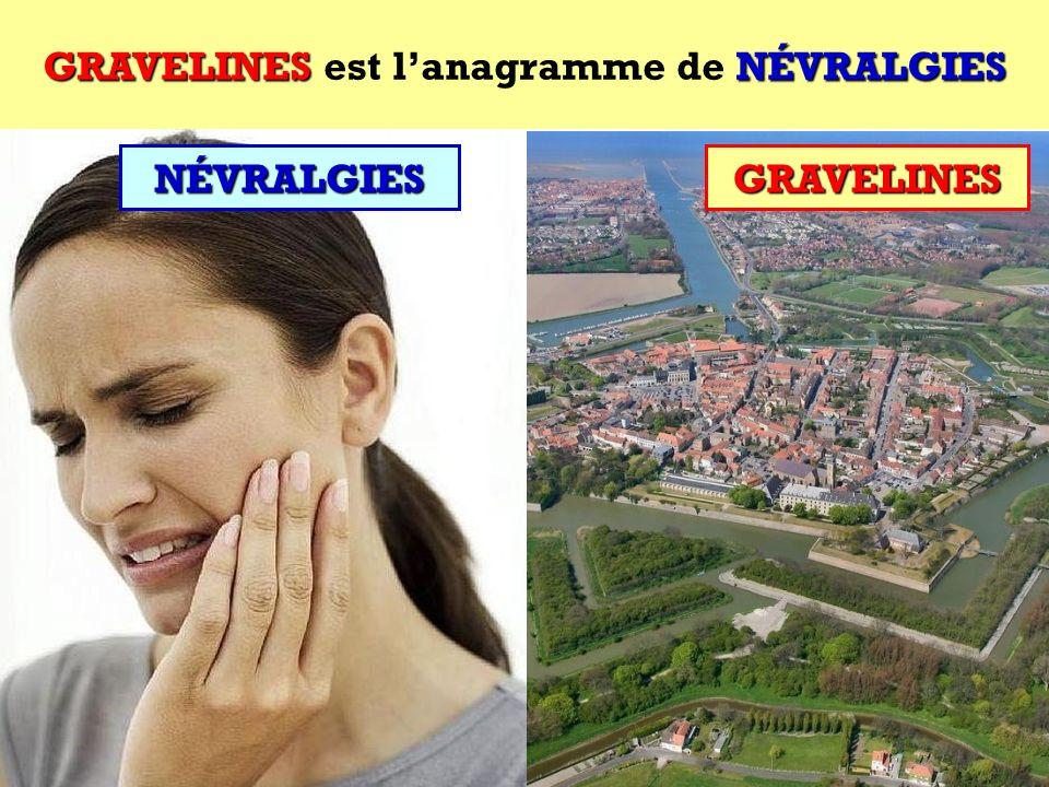 GRAVELINES est l'anagramme de NÉVRALGIES