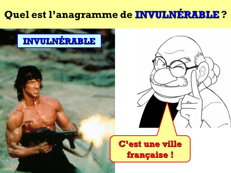 Quel est l'anagramme de INVULNÉRABLE C'est une ville française !