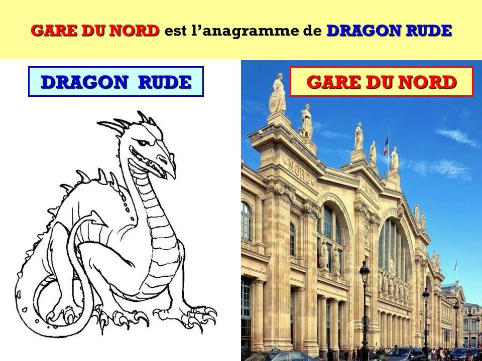 GARE DU NORD est l'anagramme de DRAGON RUDE