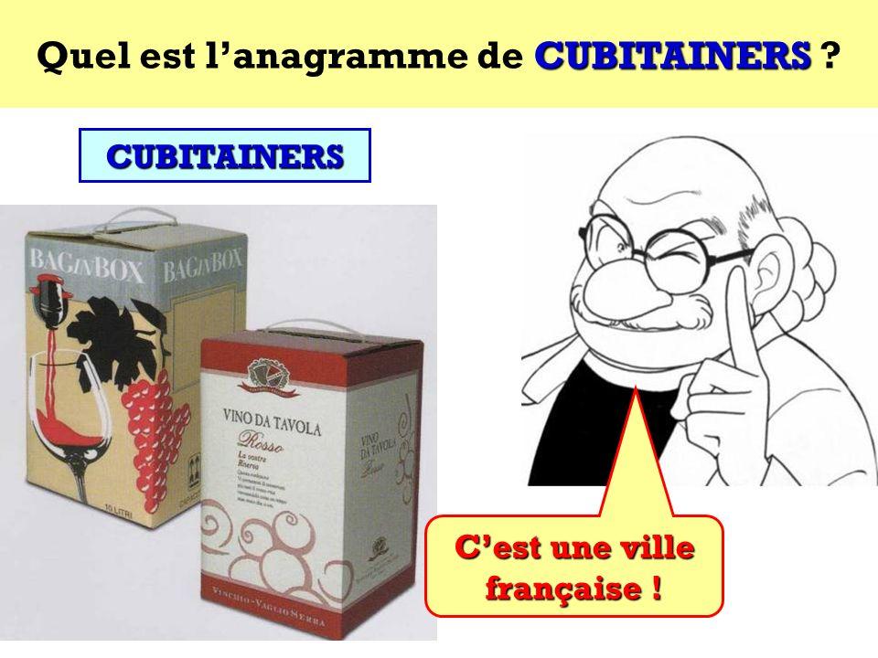 Quel est l'anagramme de CUBITAINERS C'est une ville française !