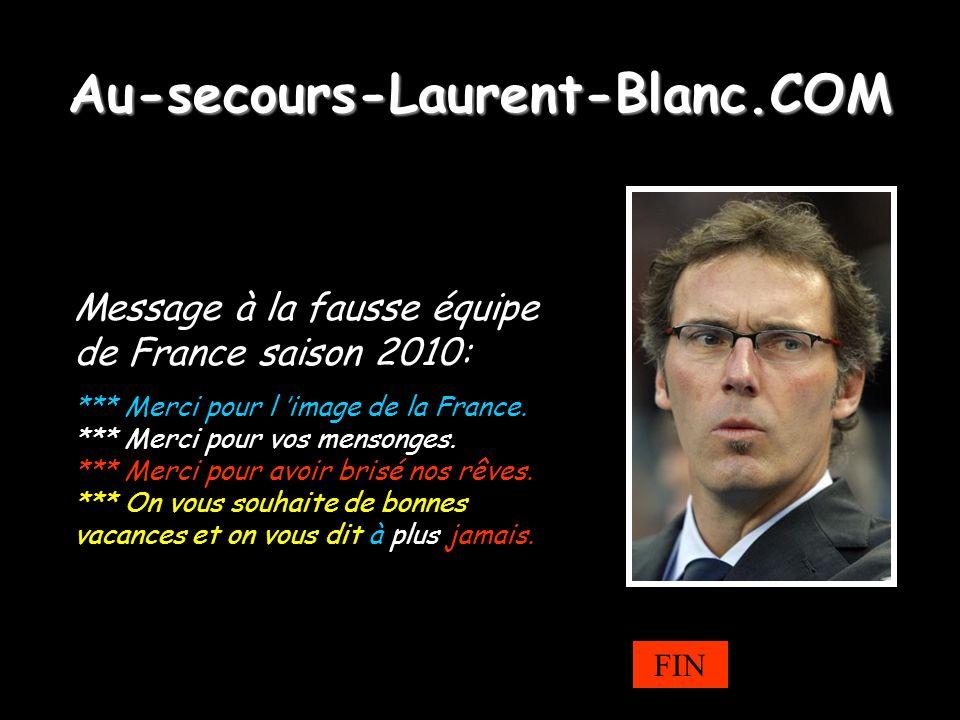 Au-secours-Laurent-Blanc.COM Message à la fausse équipe de France saison 2010: