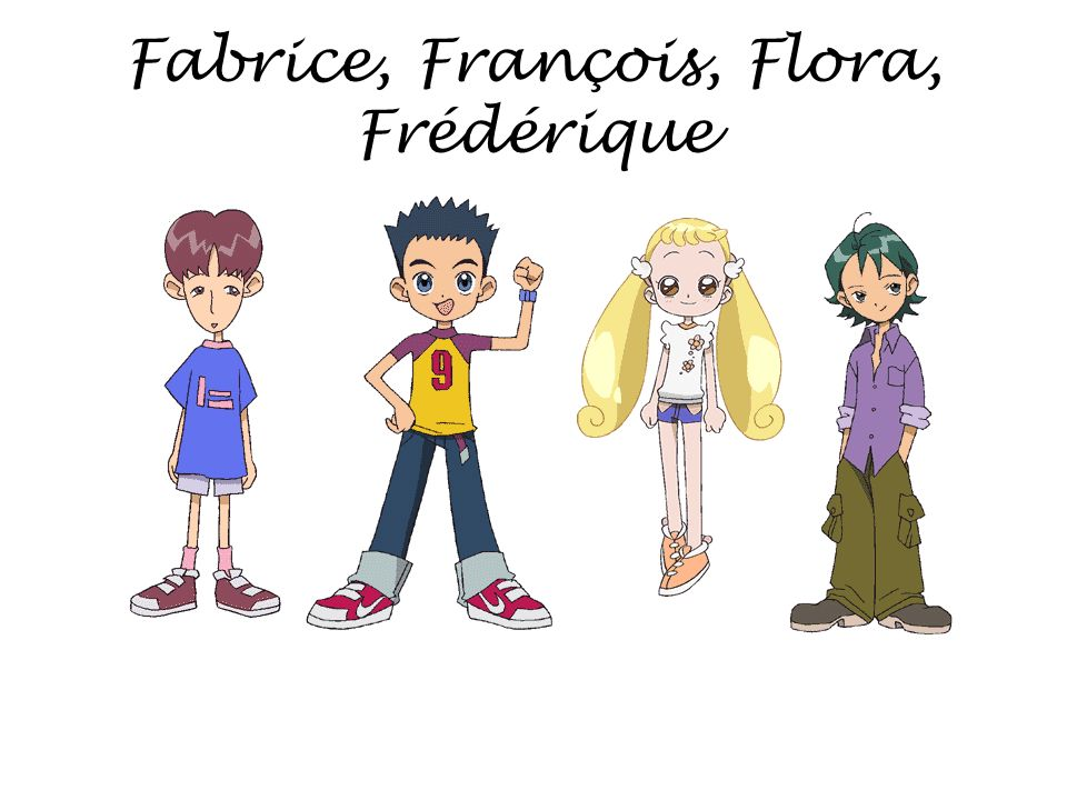 Fabrice, François, Flora, Frédérique