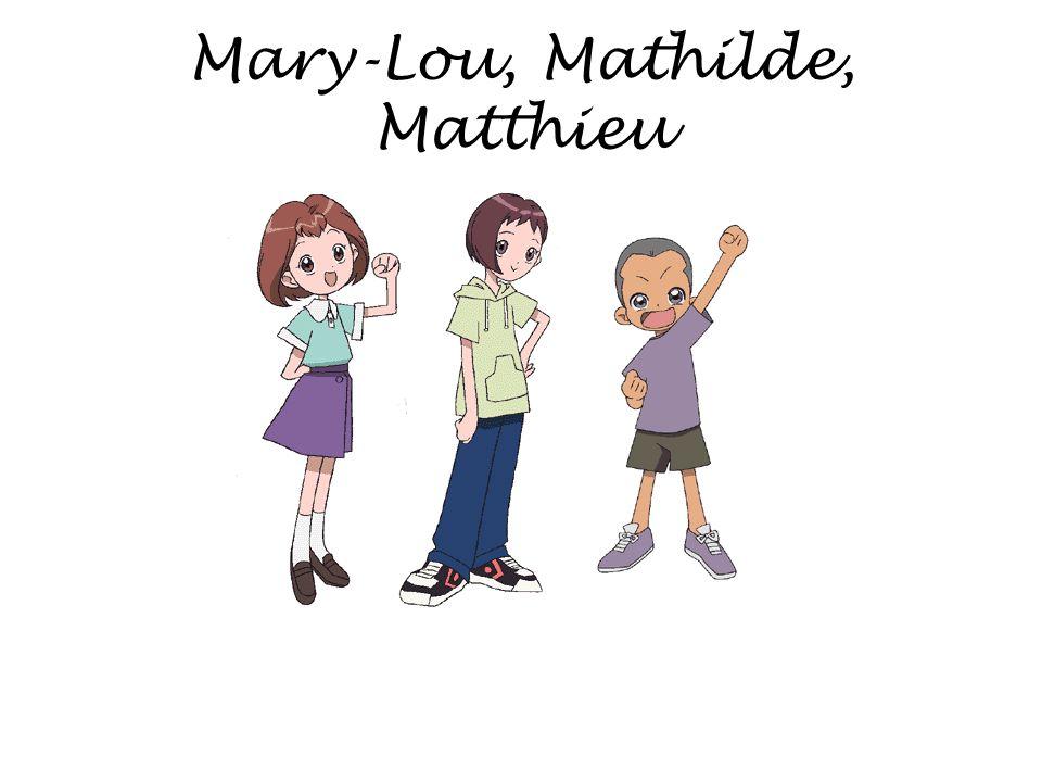 Mary-Lou, Mathilde, Matthieu