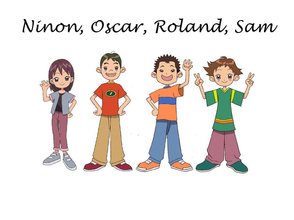 Ninon, Oscar, Roland, Sam