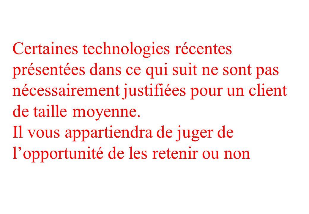 Certaines technologies récentes présentées dans ce qui suit ne sont pas nécessairement justifiées pour un client de taille moyenne.