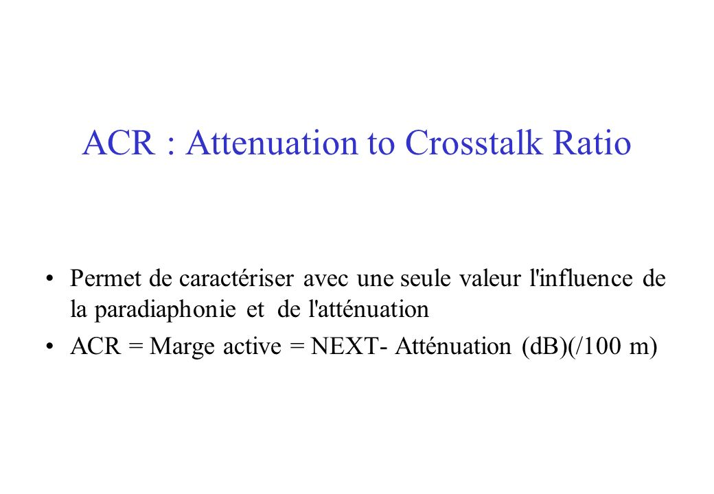 ACR : Attenuation to Crosstalk Ratio