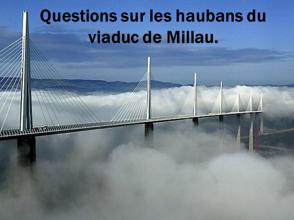 Questions sur les haubans du viaduc de Millau.