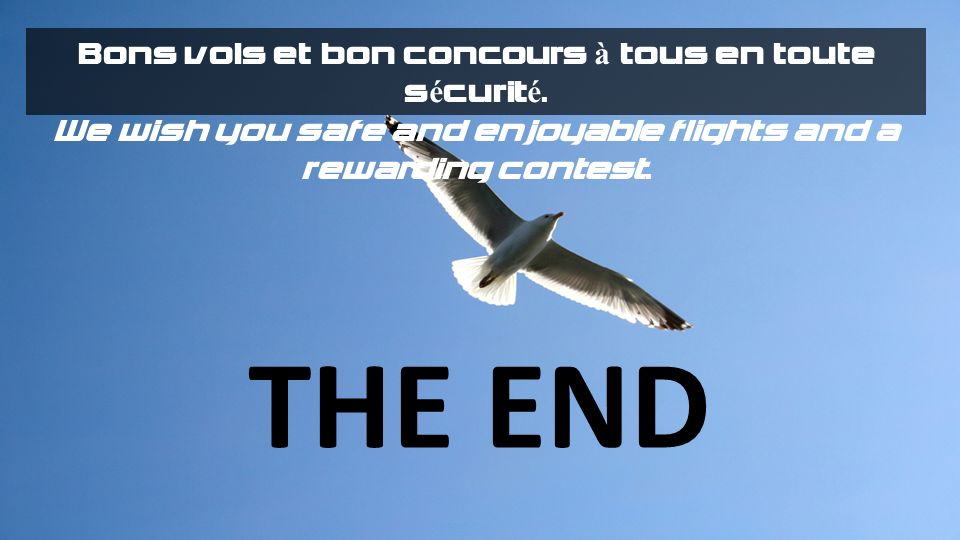 THE END Bons vols et bon concours à tous en toute sécurité.