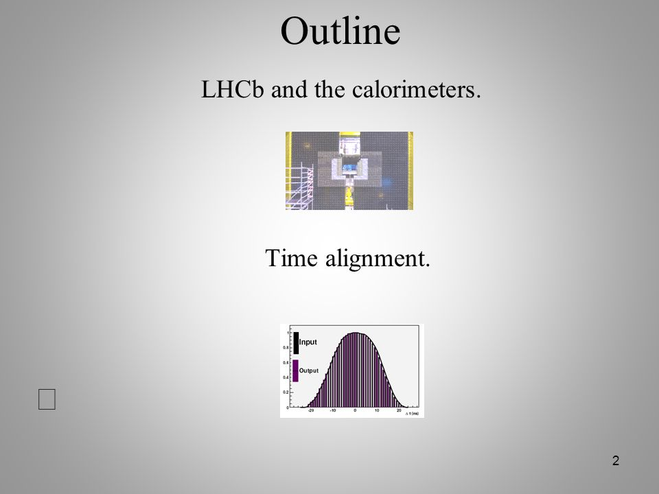 Outline LHCb and the calorimeters. Time alignment.
