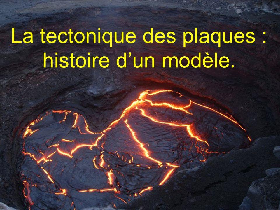 La tectonique des plaques : histoire d'un modèle.