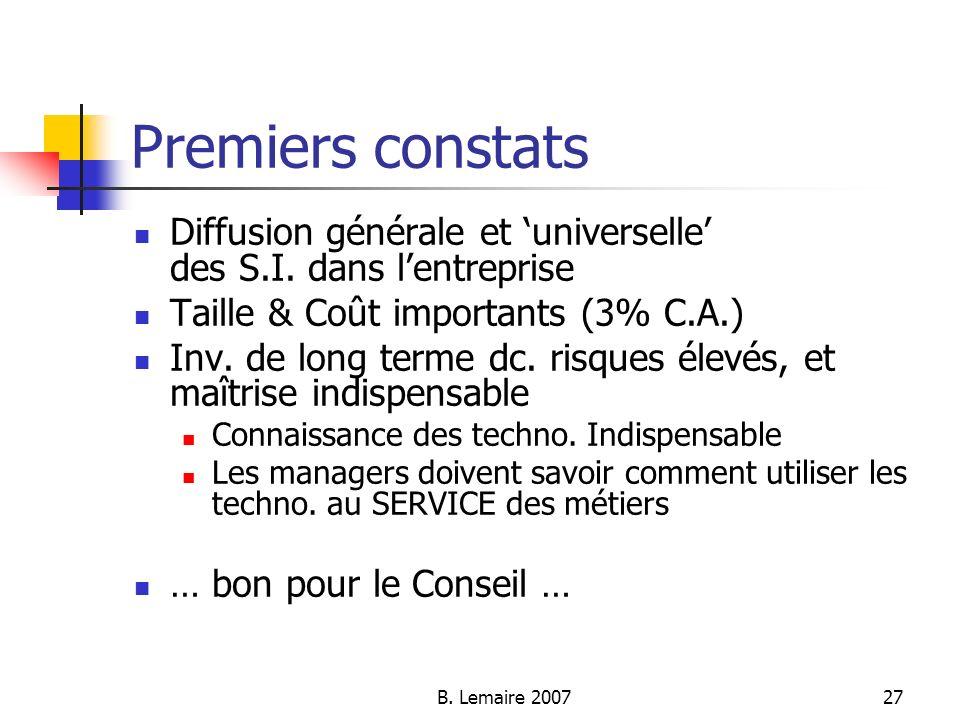 Premiers constats Diffusion générale et 'universelle' des S.I. dans l'entreprise. Taille & Coût importants (3% C.A.)