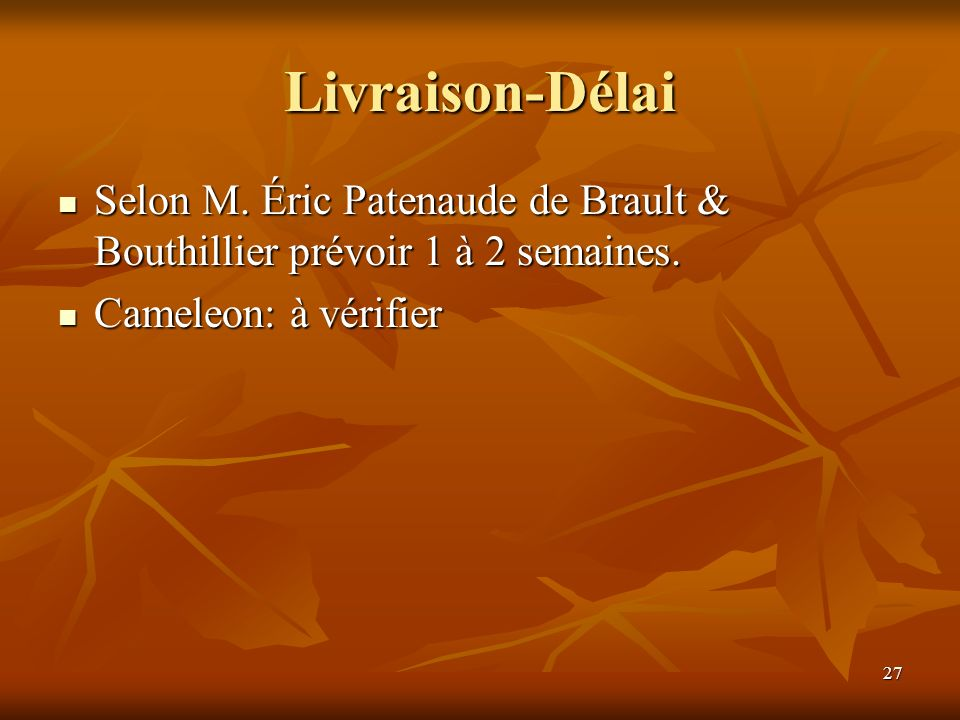 Livraison-Délai Selon M. Éric Patenaude de Brault & Bouthillier prévoir 1 à 2 semaines.