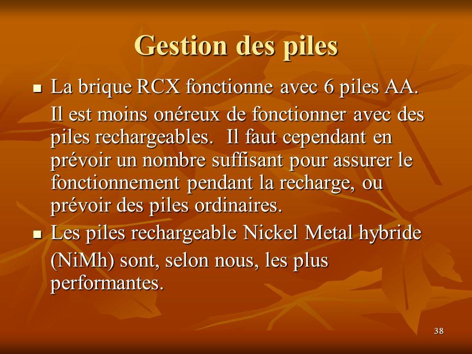 Gestion des piles La brique RCX fonctionne avec 6 piles AA.