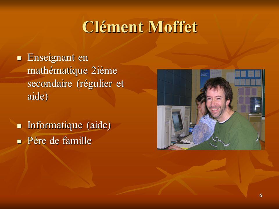 Clément Moffet Enseignant en mathématique 2ième secondaire (régulier et aide) Informatique (aide) Père de famille.