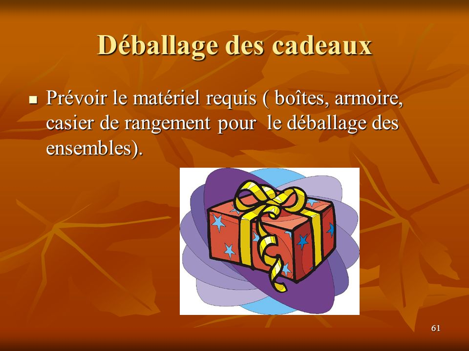 Déballage des cadeaux Prévoir le matériel requis ( boîtes, armoire, casier de rangement pour le déballage des ensembles).